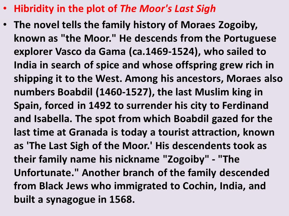 Hibridity in the plot of The Moor's Last Sigh The novel tells the family history of Moraes Zogoiby, known as
