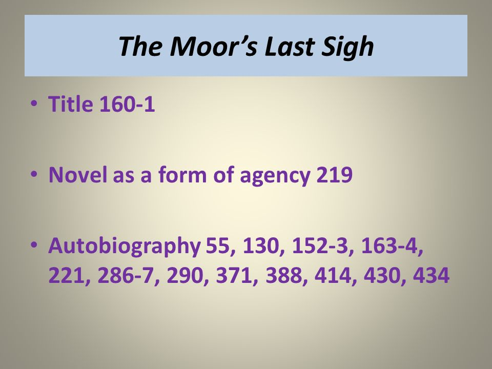 The Moors Last Sigh Title 160-1 Novel as a form of agency 219 Autobiography 55, 130, 152-3, 163-4, 221, 286-7, 290, 371, 388, 414, 430, 434