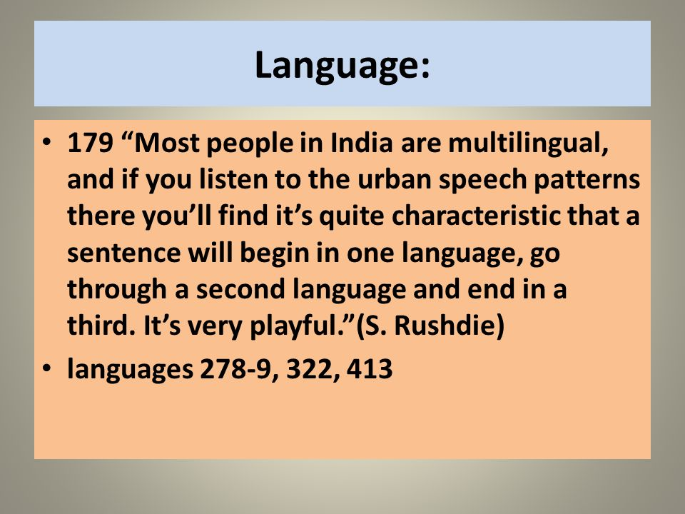 Language: 179 Most people in India are multilingual, and if you listen to the urban speech patterns there youll find its quite characteristic that a s