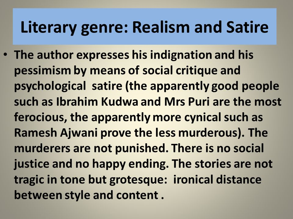 Literary genre: Realism and Satire The author expresses his indignation and his pessimism by means of social critique and psychological satire (the ap
