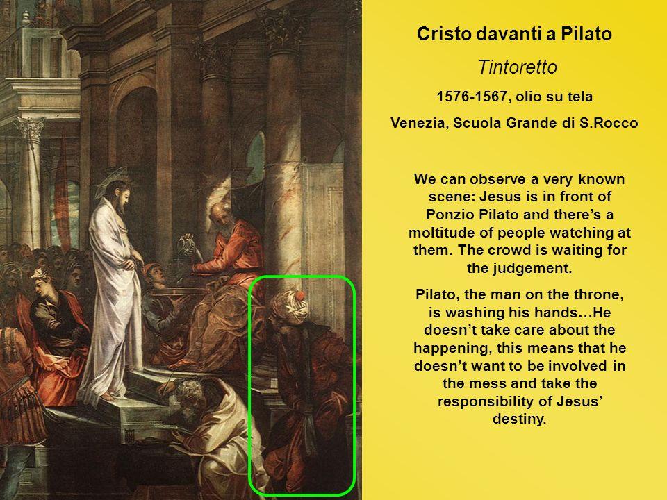 Cristo davanti a Pilato Tintoretto 1576-1567, olio su tela Venezia, Scuola Grande di S.Rocco We can observe a very known scene: Jesus is in front of P