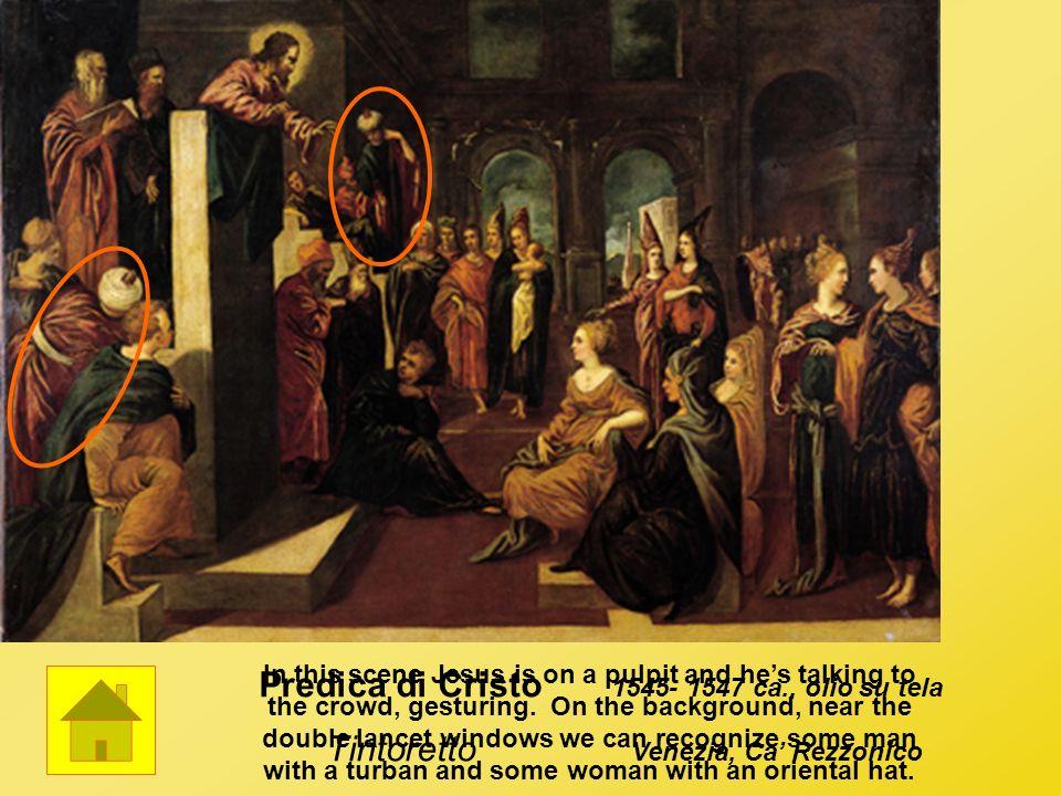 Predica di Cristo Tintoretto 1545- 1547 ca., olio su tela Venezia, Ca Rezzonico In this scene Jesus is on a pulpit and hes talking to the crowd, gestu