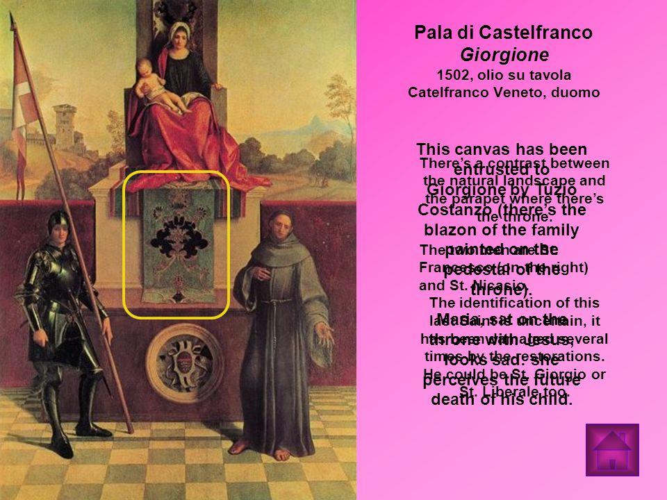 Pala di Castelfranco Giorgione 1502, olio su tavola Catelfranco Veneto, duomo This canvas has been entrusted to Giorgione by Tuzio Costanzo (theres th