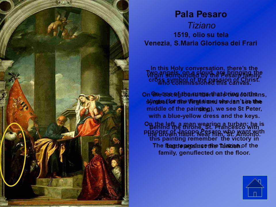 Pala Pesaro Tiziano 1519, olio su tela Venezia, S.Maria Gloriosa dei Frari In this Holy conversation, theres the virgin sorrounded by the Pesaro famil