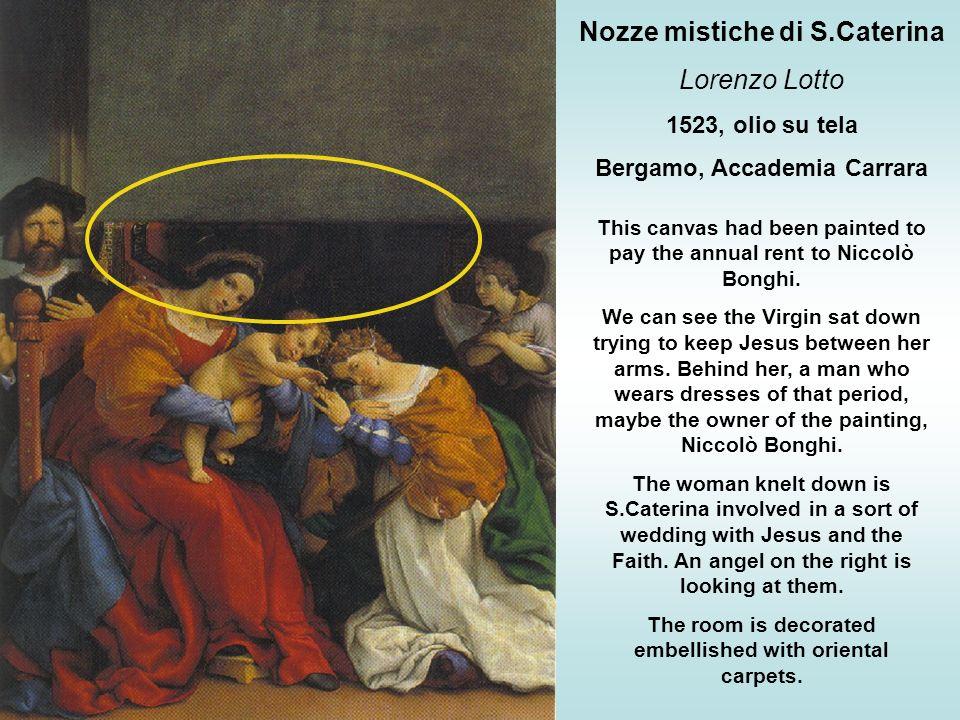 Nozze mistiche di S.Caterina Lorenzo Lotto 1523, olio su tela Bergamo, Accademia Carrara This canvas had been painted to pay the annual rent to Niccol