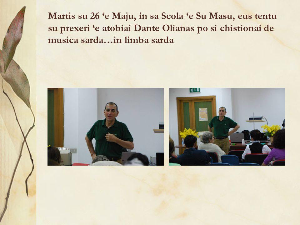 Martis su 26 e Maju, in sa Scola e Su Masu, eus tentu su prexeri e atobiai Dante Olianas po si chistionai de musica sarda…in limba sarda
