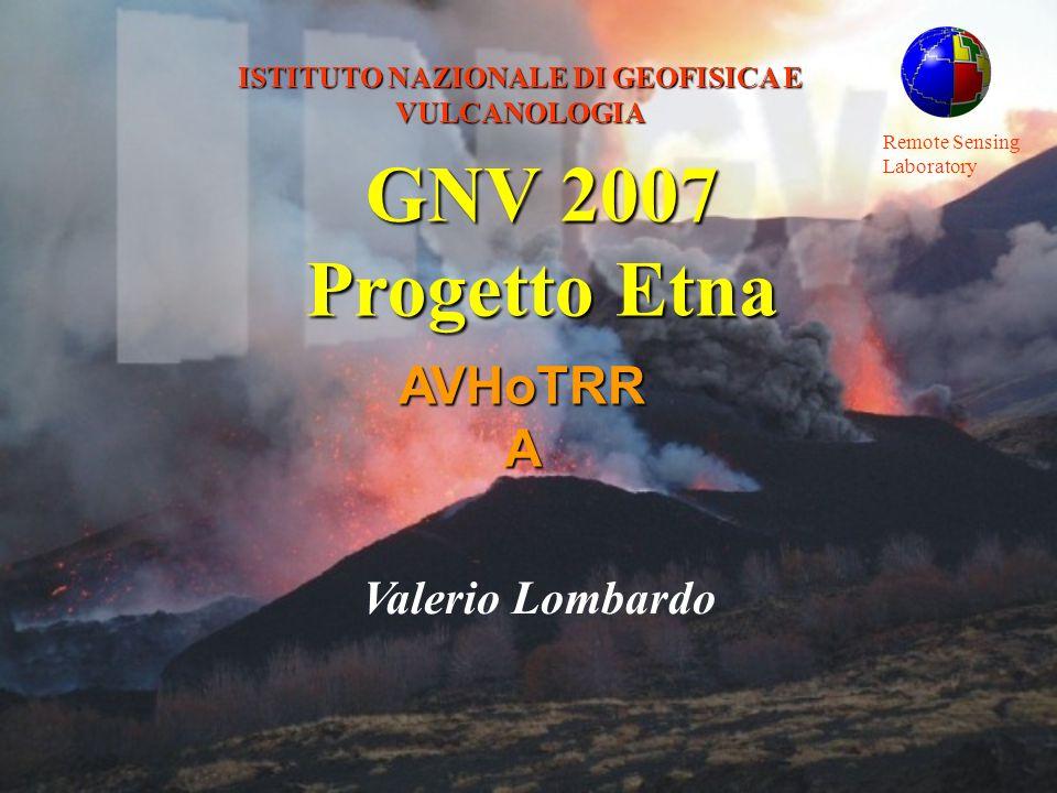 Remote Sensing Laboratory ISTITUTO NAZIONALE DI GEOFISICA E VULCANOLOGIA AVHoTRRA Valerio Lombardo GNV 2007 Progetto Etna