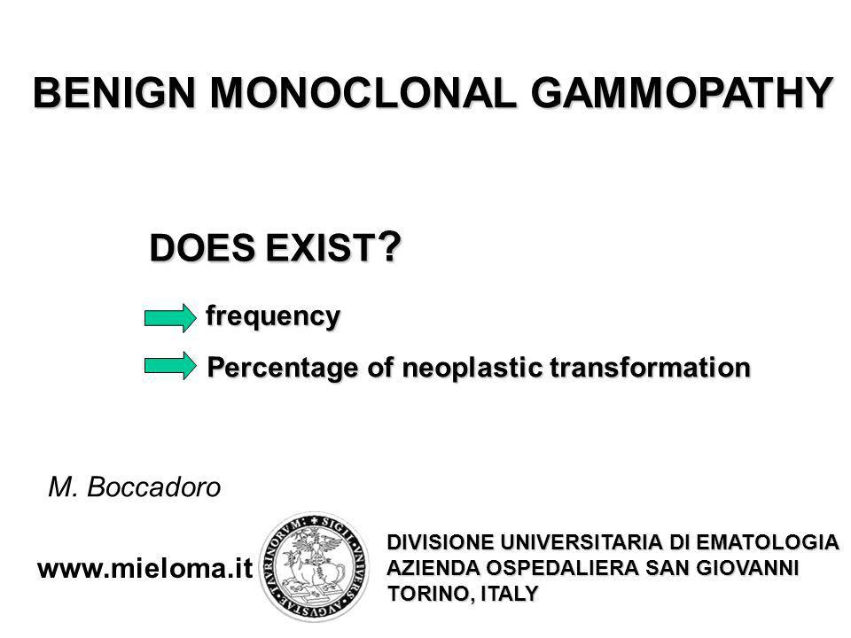 BENIGN MONOCLONAL GAMMOPATHY DOES EXIST ? frequency Percentage of neoplastic transformation M. Boccadoro www.mieloma.it DIVISIONE UNIVERSITARIA DI EMA