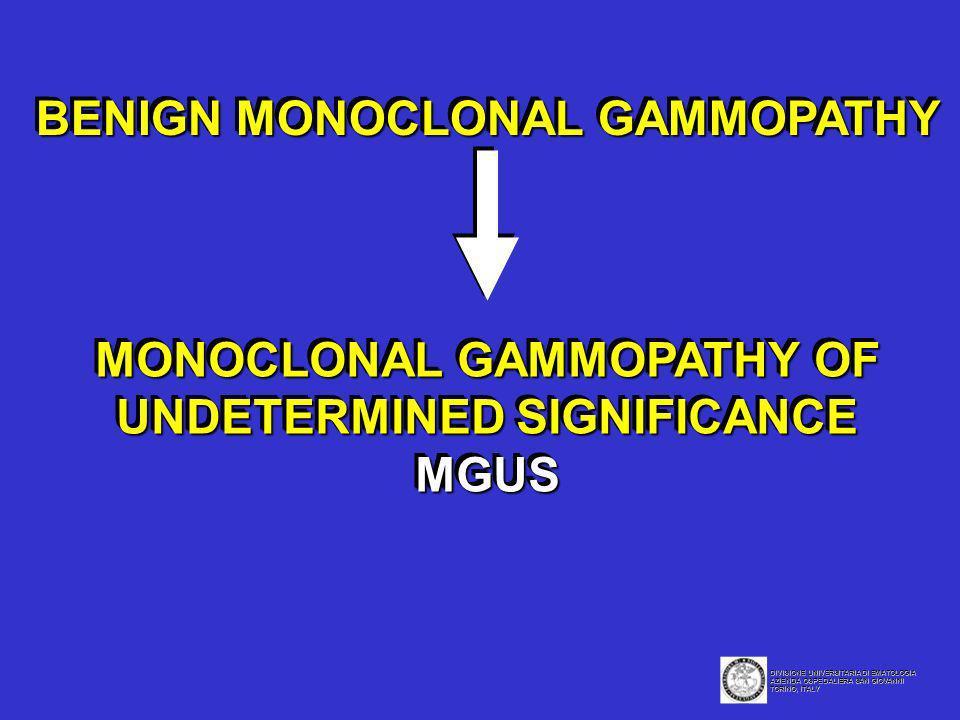 BENIGN MONOCLONAL GAMMOPATHY MONOCLONAL GAMMOPATHY OF UNDETERMINED SIGNIFICANCE MGUS MONOCLONAL GAMMOPATHY OF UNDETERMINED SIGNIFICANCE MGUS DIVISIONE