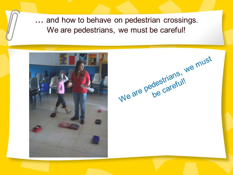 ... and how to behave on pedestrian crossings. We are pedestrians, we must be careful.