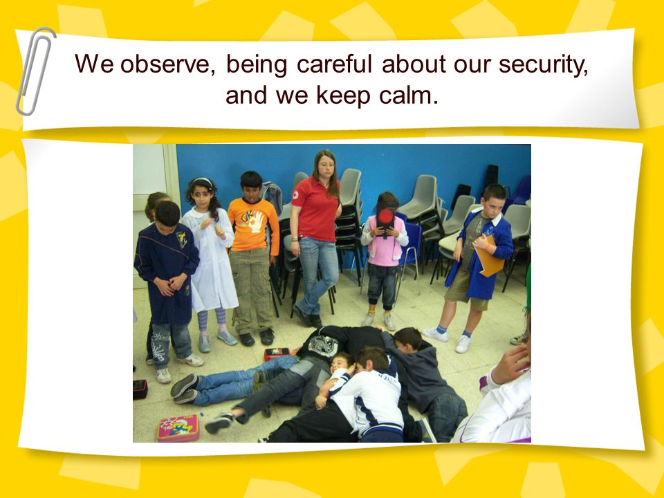 We observe, being careful about our security, and we keep calm.