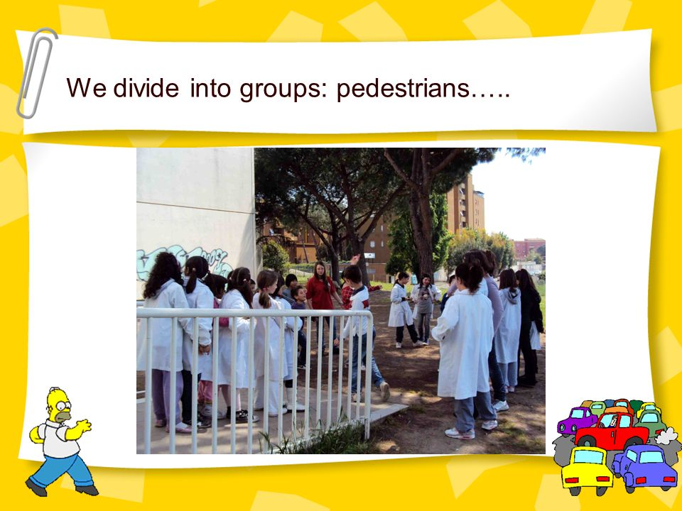 We divide into groups: pedestrians…..