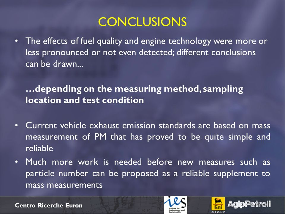 $+ Centro Ricerche Euron CONCLUSIONS The effects of fuel quality and engine technology were more or less pronounced or not even detected; different co