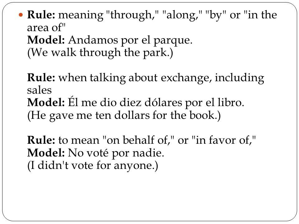 Rule: to express a length of time Model: Yo estudié por dos horas.