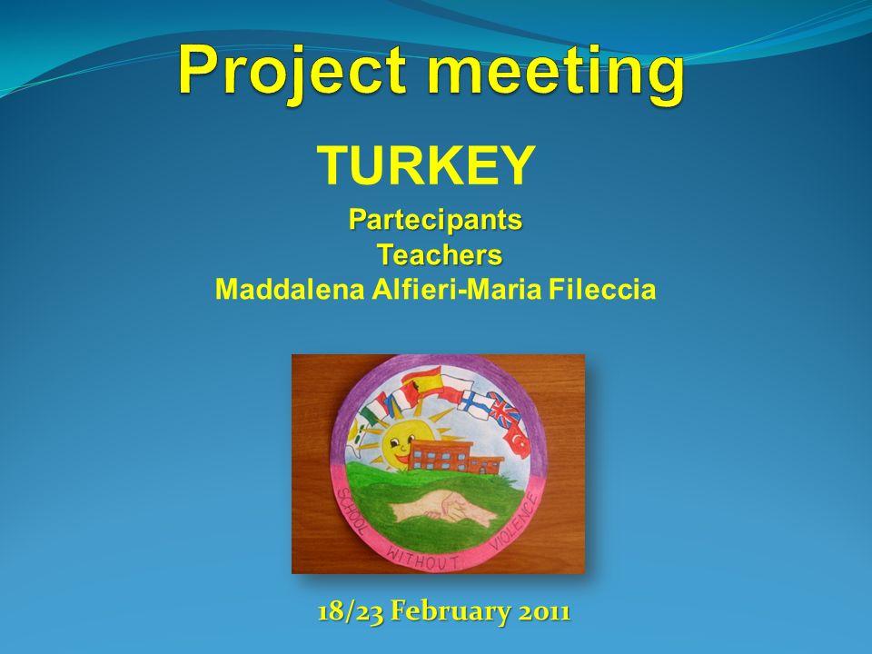 TURKEY Partecipants Teachers Teachers Maddalena Alfieri-Maria Fileccia 18/23 February 2011