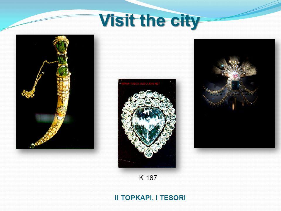 Visit the city Il TOPKAPI, I TESORI K.187