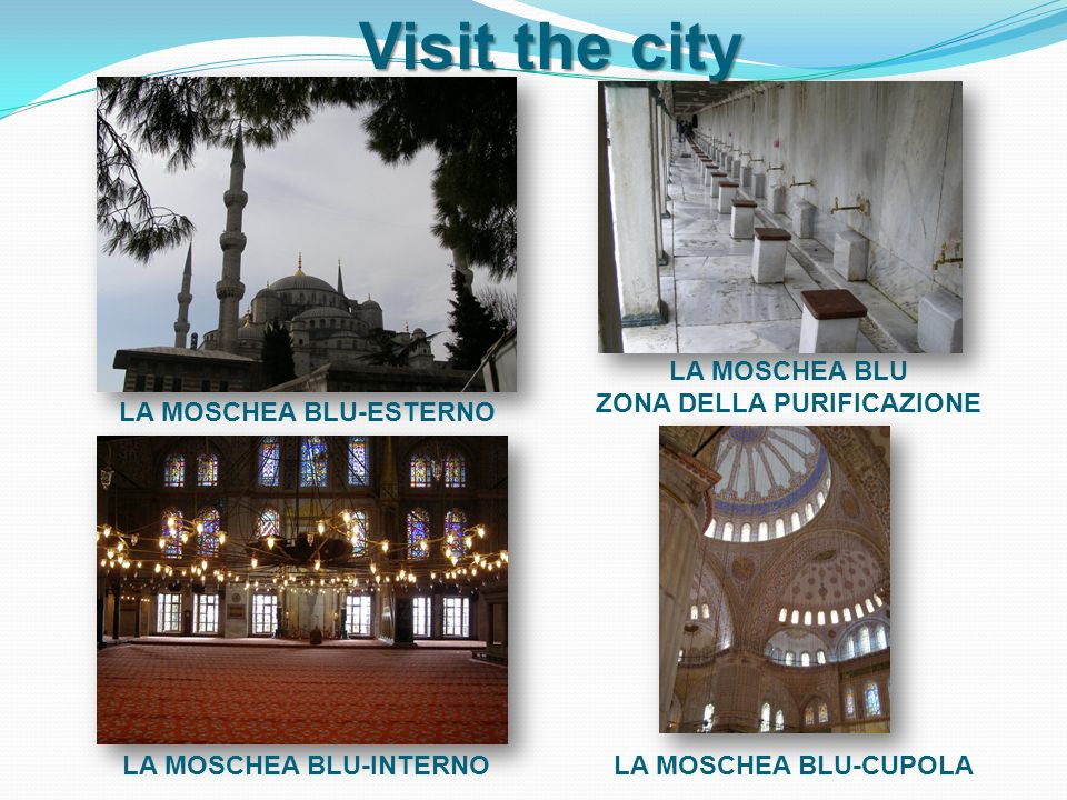 Visit the city LA MOSCHEA BLU-ESTERNO LA MOSCHEA BLU ZONA DELLA PURIFICAZIONE LA MOSCHEA BLU-INTERNOLA MOSCHEA BLU-CUPOLA