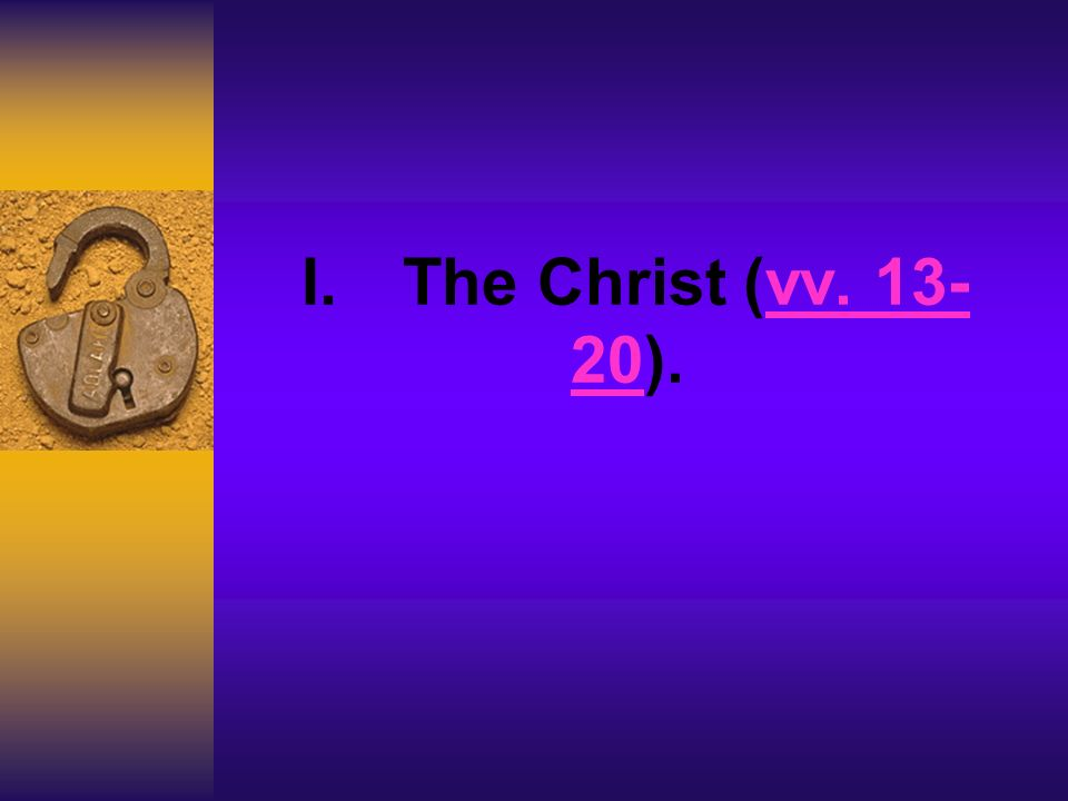 I. The Christ (vv. 13- 20).vv. 13- 20