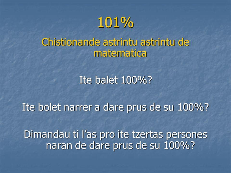 101% Chistionande astrintu astrintu de matematica Ite balet 100%? Ite bolet narrer a dare prus de su 100%? Dimandau ti las pro ite tzertas persones na