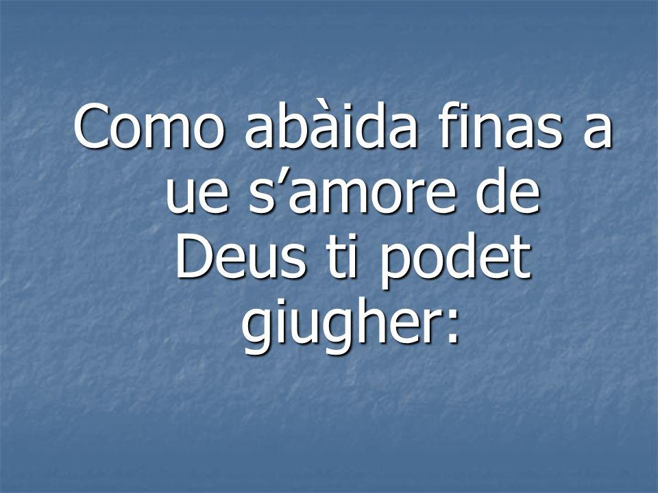 Como abàida finas a ue samore de Deus ti podet giugher: Como abàida finas a ue samore de Deus ti podet giugher: