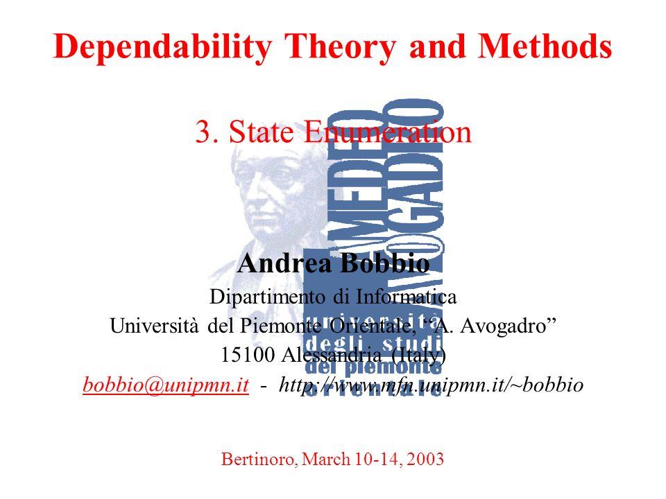A. BobbioBertinoro, March 10-14, 20031 Dependability Theory and Methods 3. State Enumeration Andrea Bobbio Dipartimento di Informatica Università del