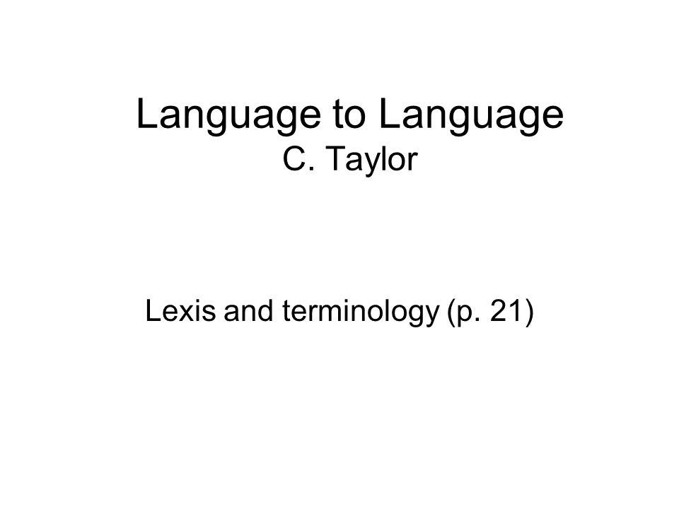 Language to Language C. Taylor Lexis and terminology (p. 21)