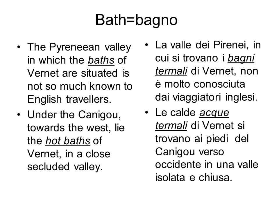 Bath=bagno The Pyreneean valley in which the baths of Vernet are situated is not so much known to English travellers. Under the Canigou, towards the w