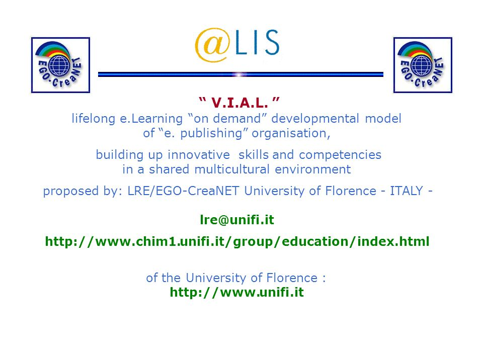 SKILL SHORTAGE e-learning P ilot Project of the LRE-EgoCreaNet of the University of Florence and Access Development Knowledge APPLICANT BODY TUSCANY REGION ITALY - ECONOMIC DEVELOPMENT DEPARTMENT Via Di Novoli 26 - 50127 Firenze Italy Departments Head: Dr.