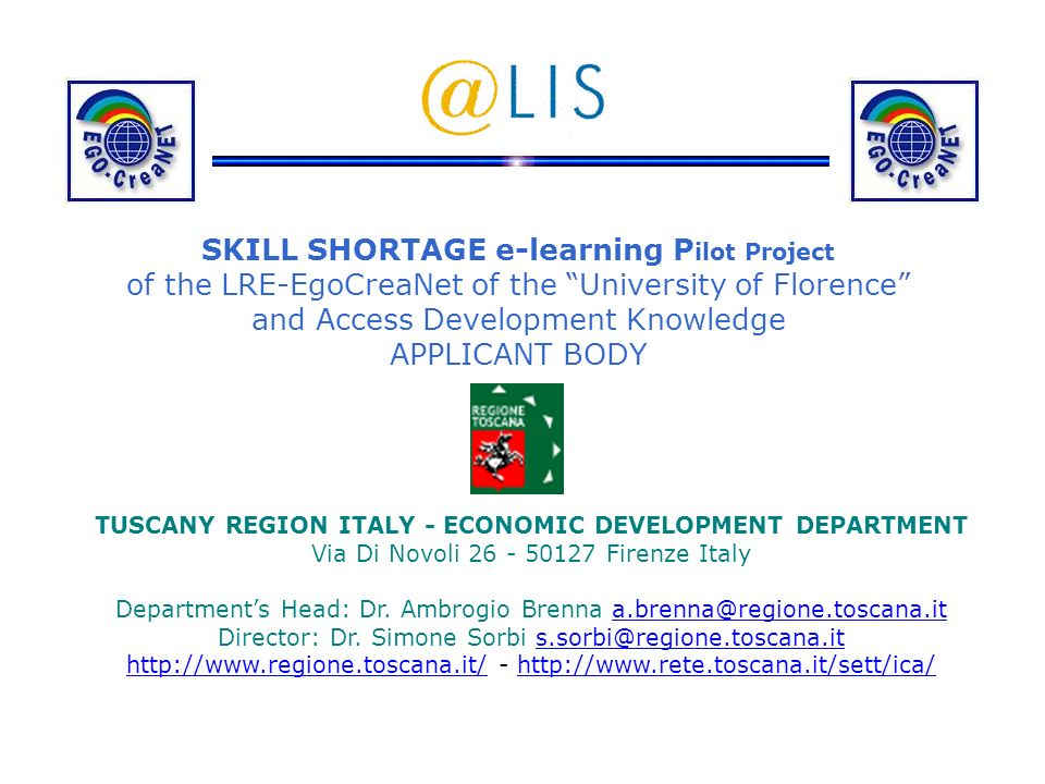 SKILL SHORTAGE e-learning P ilot Project of the LRE-EgoCreaNet of the University of Florence and Access Development Knowledge APPLICANT BODY TUSCANY R