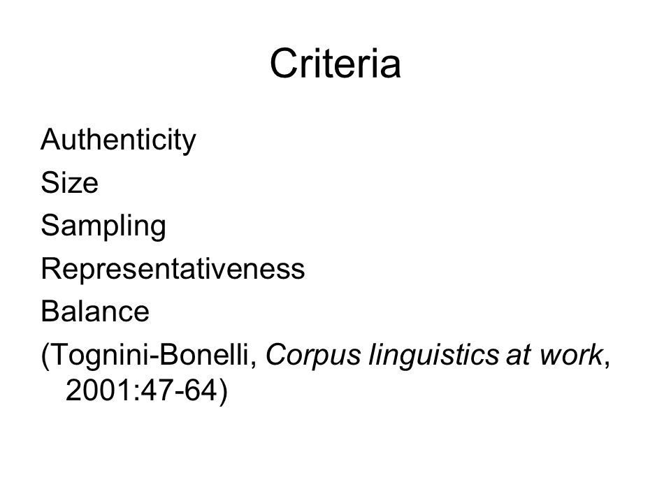 Criteria Authenticity Size Sampling Representativeness Balance (Tognini-Bonelli, Corpus linguistics at work, 2001:47-64)
