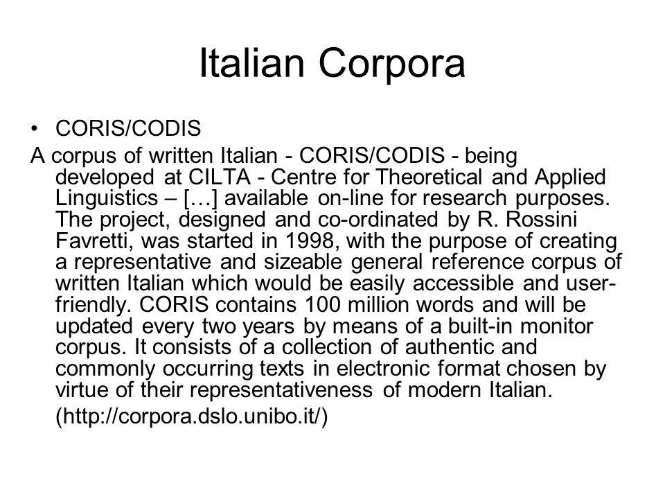 Italian Corpora CORIS/CODIS A corpus of written Italian - CORIS/CODIS - being developed at CILTA - Centre for Theoretical and Applied Linguistics – […