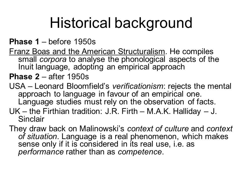 Historical background Phase 1 – before 1950s Franz Boas and the American Structuralism. He compiles small corpora to analyse the phonological aspects
