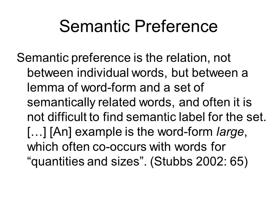 Semantic Preference Semantic preference is the relation, not between individual words, but between a lemma of word-form and a set of semantically rela