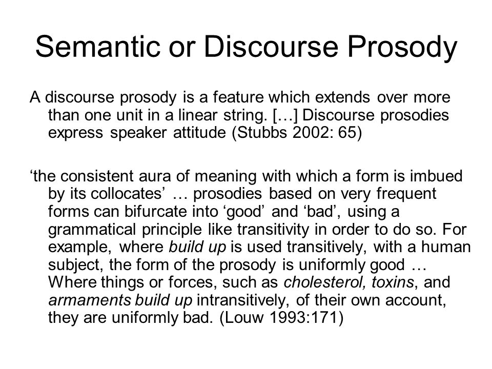 Semantic or Discourse Prosody A discourse prosody is a feature which extends over more than one unit in a linear string. […] Discourse prosodies expre