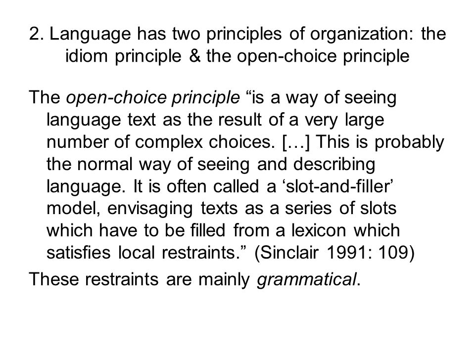 2. Language has two principles of organization: the idiom principle & the open-choice principle The open-choice principle is a way of seeing language