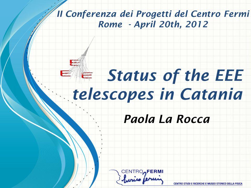Status of the EEE telescopes in Catania Paola La Rocca II Conferenza dei Progetti del Centro Fermi Rome - April 20th, 2012
