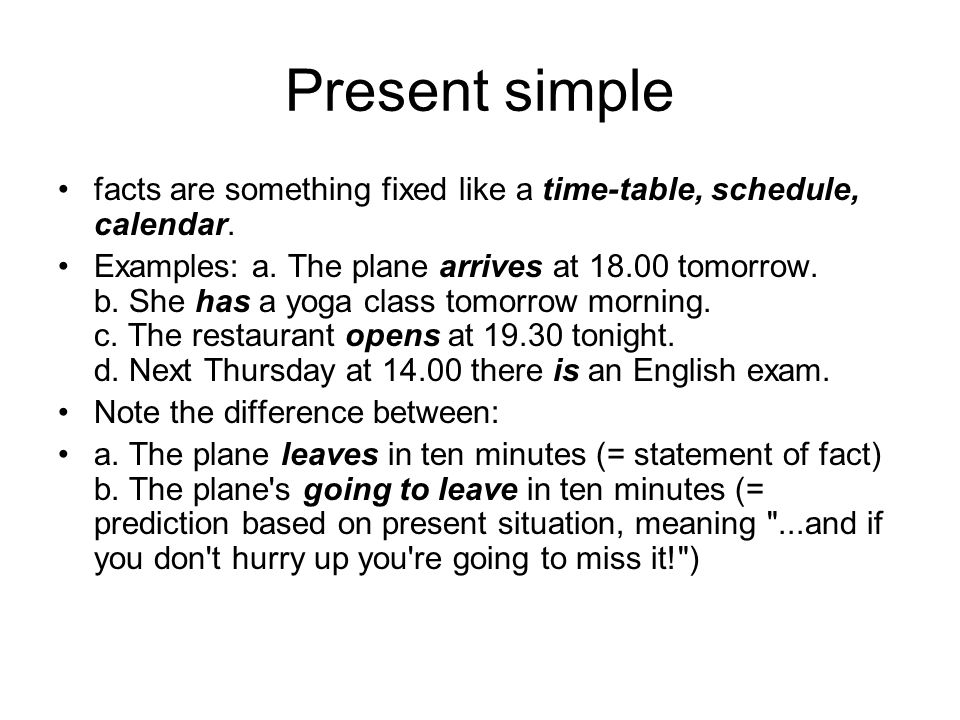Present simple facts are something fixed like a time-table, schedule, calendar.