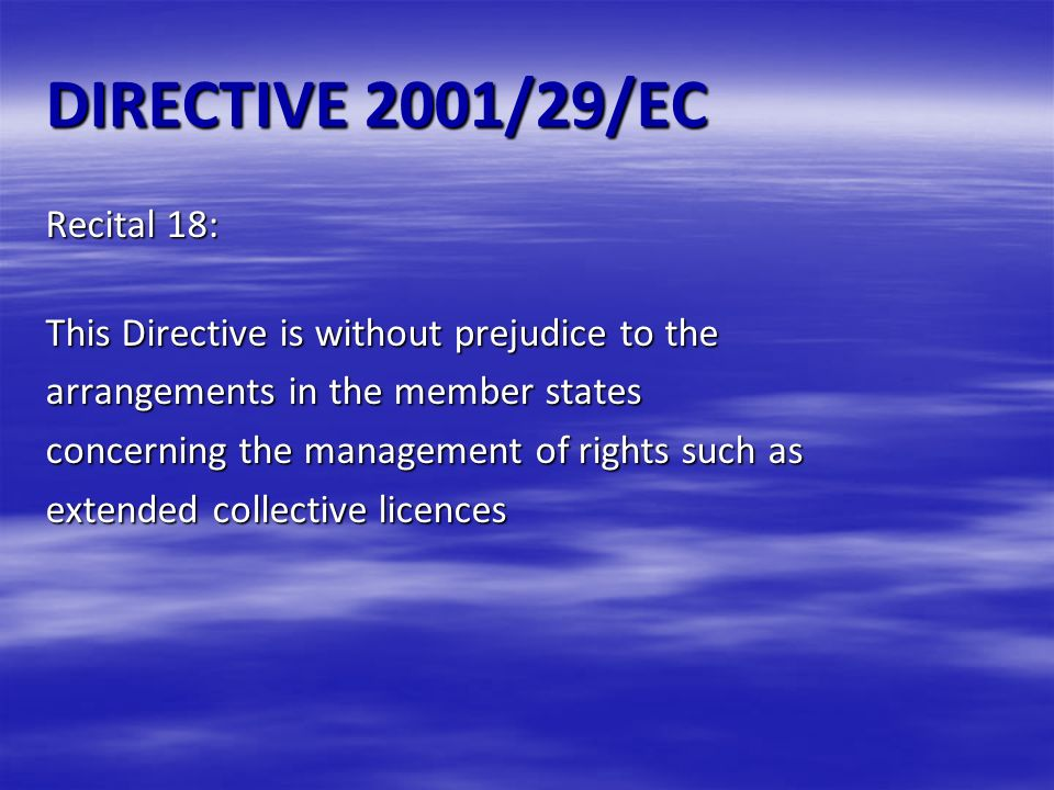 DIRECTIVE 2001/29/EC Recital 18: This Directive is without prejudice to the arrangements in the member states concerning the management of rights such