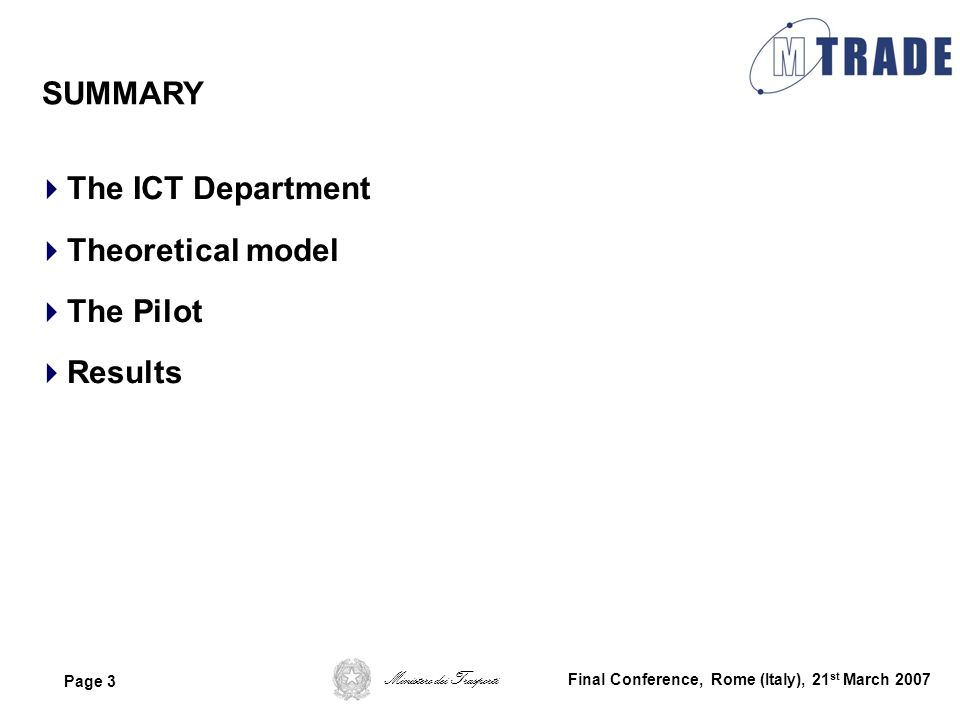 Ministero dei Trasporti Page 3 Final Conference, Rome (Italy), 21 st March 2007 The ICT Department Theoretical model The Pilot Results SUMMARY