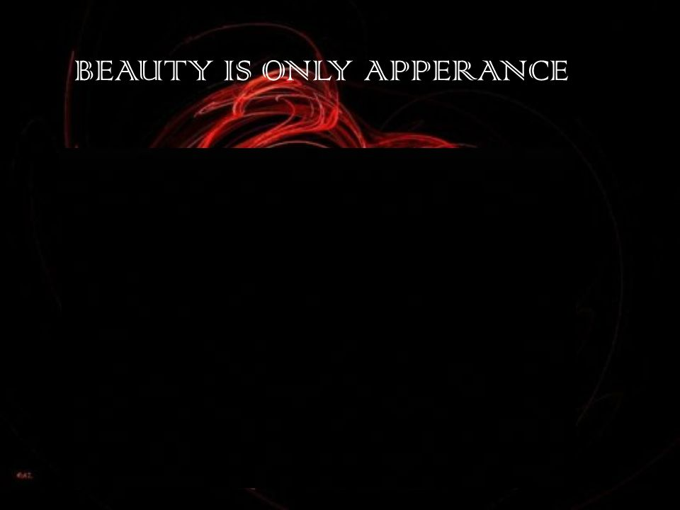 BEAUTY IS ONLY APPERANCE