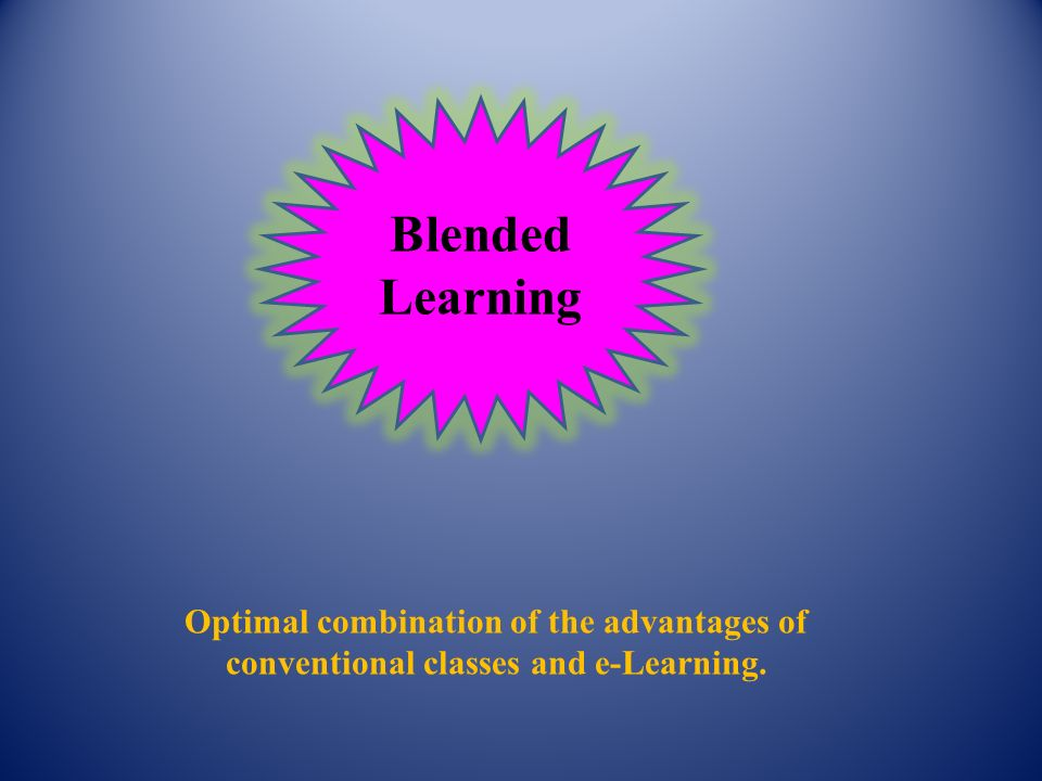 Optimal combination of the advantages of conventional classes and e-Learning. Blended Learning