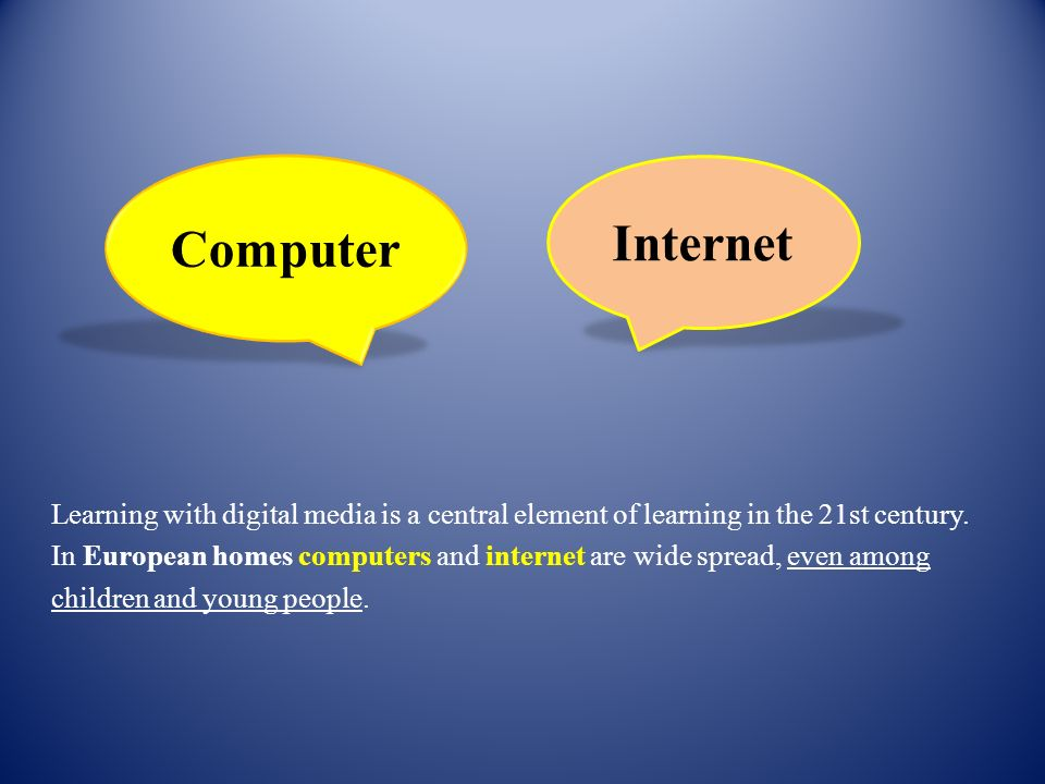 Learning with digital media is a central element of learning in the 21st century. In European homes computers and internet are wide spread, even among