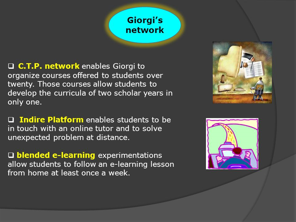 Giorgis network C.T.P. network enables Giorgi to organize courses offered to students over twenty.