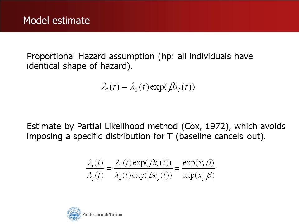 Model estimate Proportional Hazard assumption (hp: all individuals have identical shape of hazard). Estimate by Partial Likelihood method (Cox, 1972),