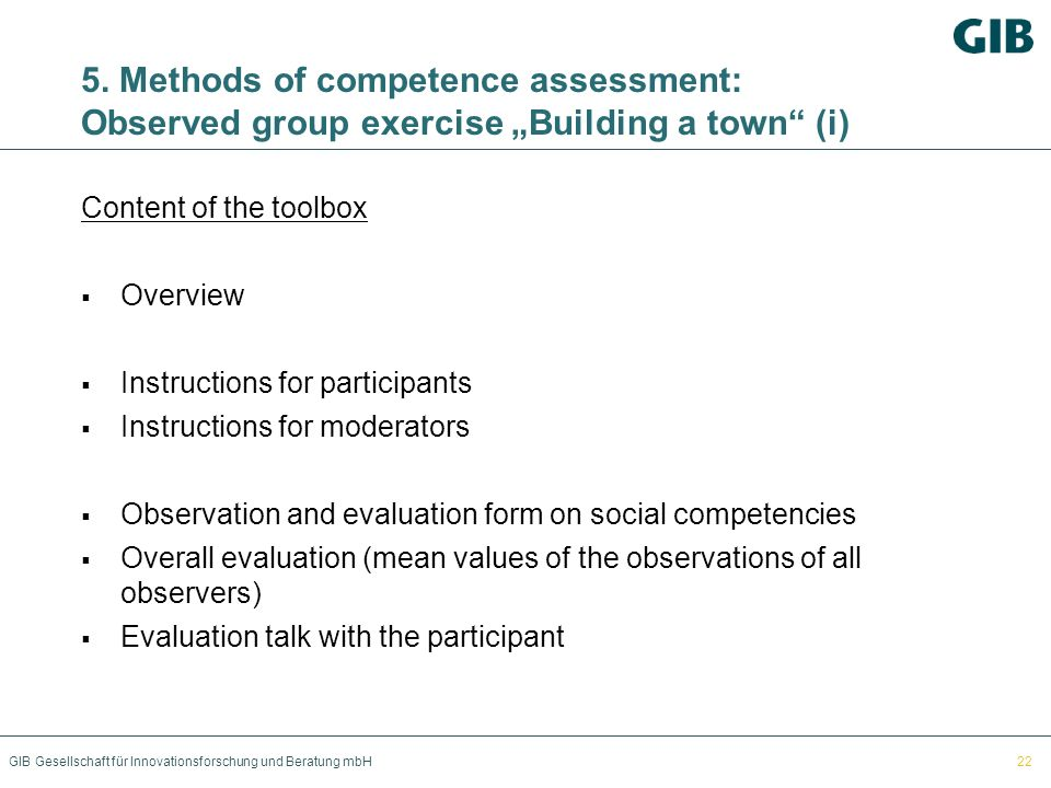 GIB Gesellschaft für Innovationsforschung und Beratung mbH 5. Methods of competence assessment: Observed group exercise Building a town (i) Content of