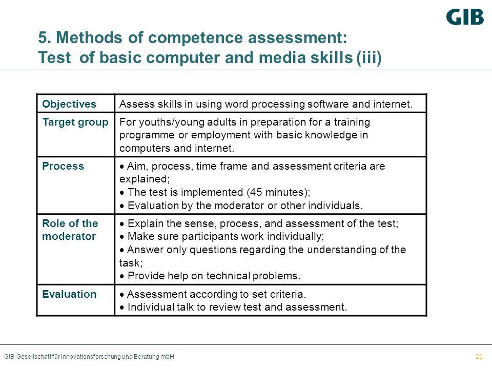 GIB Gesellschaft für Innovationsforschung und Beratung mbH 5. Methods of competence assessment: Test of basic computer and media skills (iii) Objectiv
