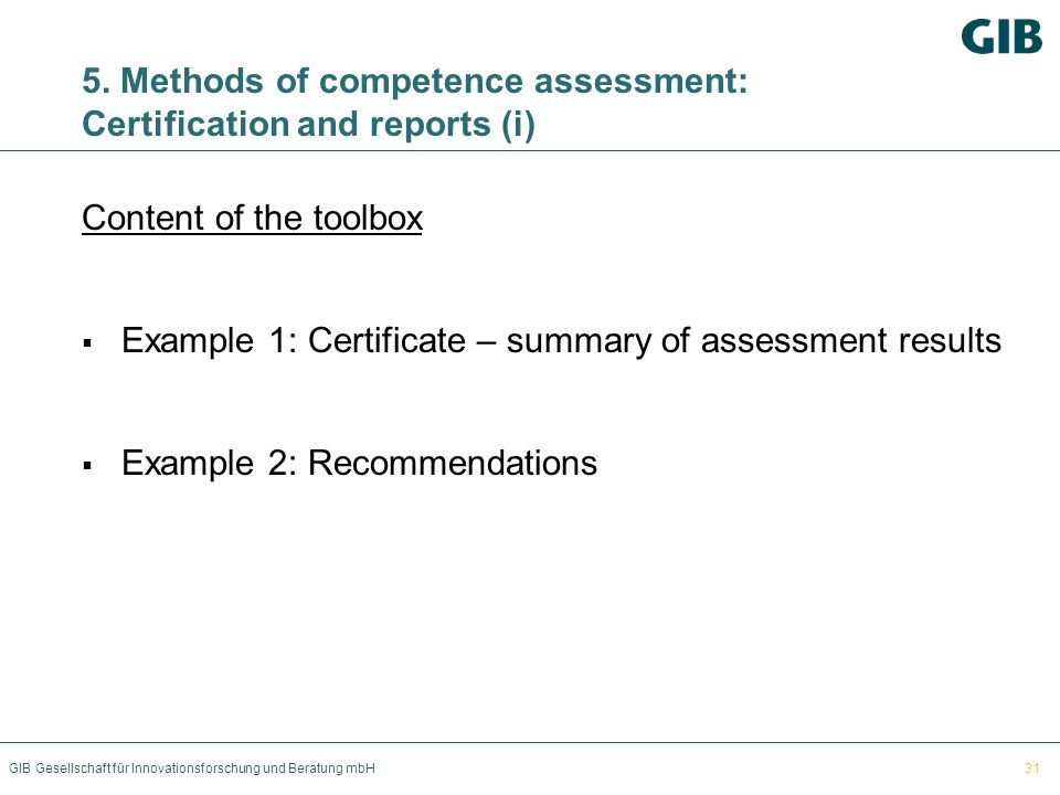 GIB Gesellschaft für Innovationsforschung und Beratung mbH Content of the toolbox Example 1: Certificate – summary of assessment results Example 2: Re