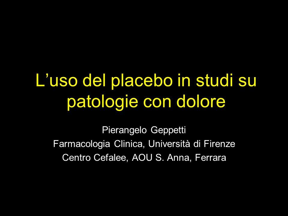 Luso del placebo in studi su patologie con dolore Pierangelo Geppetti Farmacologia Clinica, Università di Firenze Centro Cefalee, AOU S. Anna, Ferrara