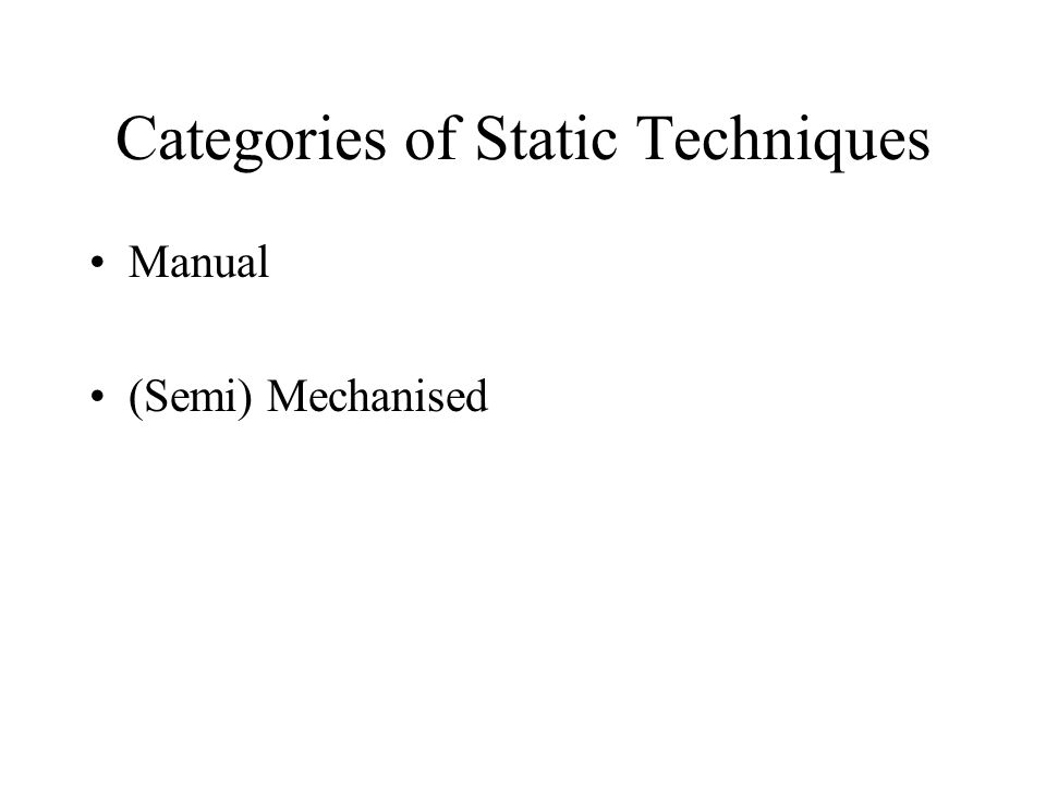 Categories of Static Techniques Manual (Semi) Mechanised