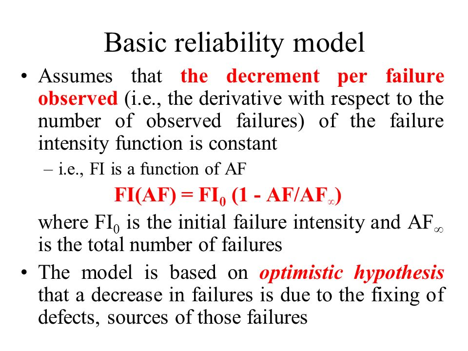 Basic reliability model Assumes that the decrement per failure observed (i.e., the derivative with respect to the number of observed failures) of the